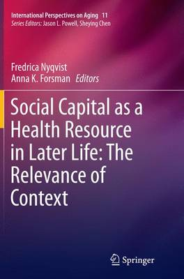 Social Capital as a Health Resource in Later Life: The Relevance of Context - International Perspectives on Aging 11 (Paperback)