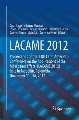 LACAME 2012: Proceedings of the 13th Latin American Conference on the Applications of the Moessbauer Effect, (LACAME 2012) held in Medellin, Colombia, November 11 - 16, 2012 (Paperback)