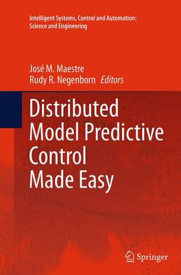 Distributed Model Predictive Control Made Easy - Intelligent Systems, Control and Automation: Science and Engineering 69 (Paperback)