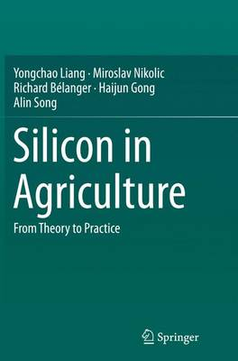 Silicon in Agriculture: From Theory to Practice (Paperback)