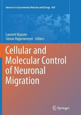 Cellular and Molecular Control of Neuronal Migration - Advances in Experimental Medicine and Biology 800 (Paperback)