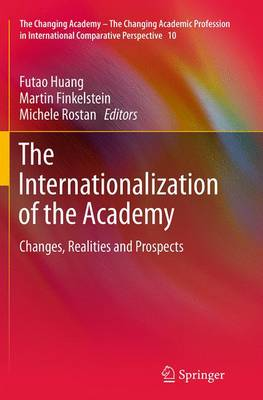 The Internationalization of the Academy: Changes, Realities and Prospects - The Changing Academy - The Changing Academic Profession in International Comparative Perspective 10 (Paperback)