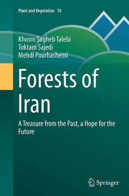 Forests of Iran: A Treasure from the Past, a Hope for the Future - Plant and Vegetation 10 (Paperback)