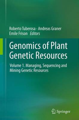 Genomics of Plant Genetic Resources: Volume 1. Managing, sequencing and mining genetic resources (Paperback)