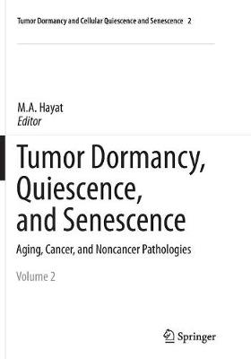 Tumor Dormancy, Quiescence, and Senescence, Volume 2: Aging, Cancer, and Noncancer Pathologies - Tumor Dormancy and Cellular Quiescence and Senescence 2 (Paperback)