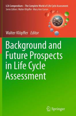 Background and Future Prospects in Life Cycle Assessment - LCA Compendium - The Complete World of Life Cycle Assessment (Paperback)
