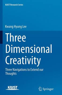 Three Dimensional Creativity: Three Navigations to Extend our Thoughts - KAIST Research Series (Paperback)
