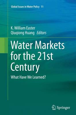 Water Markets for the 21st Century: What Have We Learned? - Global Issues in Water Policy 11 (Paperback)