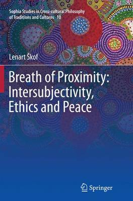 Breath of Proximity: Intersubjectivity, Ethics and Peace - Sophia Studies in Cross-cultural Philosophy of Traditions and Cultures 10 (Paperback)