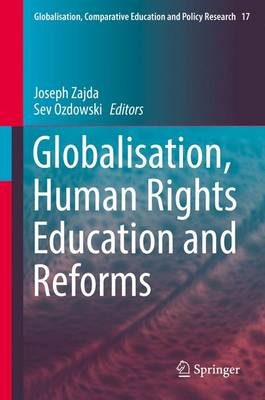 Globalisation, Human Rights Education and Reforms - Globalisation, Comparative Education and Policy Research 17 (Hardback)