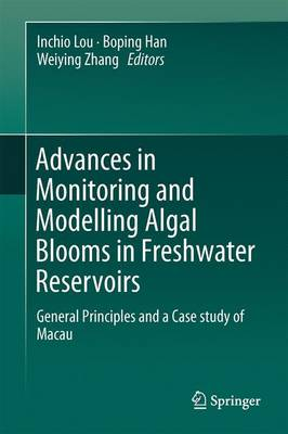 Advances in Monitoring and Modelling Algal Blooms in Freshwater Reservoirs: General Principles and a Case study of Macau (Hardback)