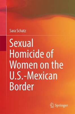 Sexual Homicide of Women on the U.S.-Mexican Border (Hardback)