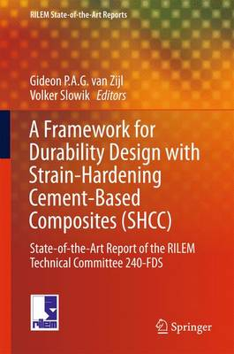 A Framework for Durability Design with Strain-Hardening Cement-Based Composites (SHCC): State-of-the-Art Report of the RILEM Technical Committee 240-FDS - RILEM State-of-the-Art Reports 22 (Hardback)