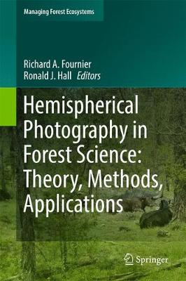 Hemispherical Photography in Forest Science: Theory, Methods, Applications - Managing Forest Ecosystems 28 (Hardback)