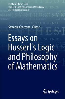 Essays on Husserl's Logic and Philosophy of Mathematics - Synthese Library 384 (Hardback)