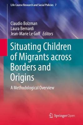 Situating Children of Migrants across Borders and Origins: A Methodological Overview - Life Course Research and Social Policies 7 (Hardback)