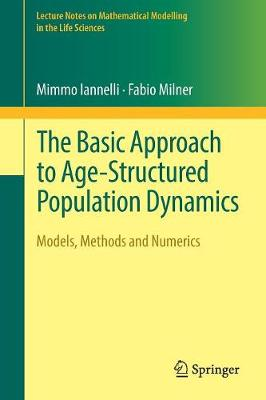 The Basic Approach to Age-Structured Population Dynamics: Models, Methods and Numerics - Lecture Notes on Mathematical Modelling in the Life Sciences (Paperback)