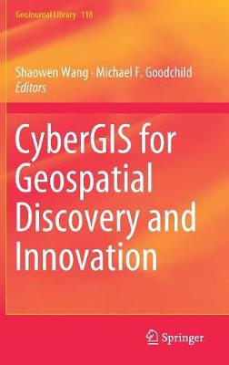 CyberGIS for Geospatial Discovery and Innovation - GeoJournal Library 118 (Hardback)