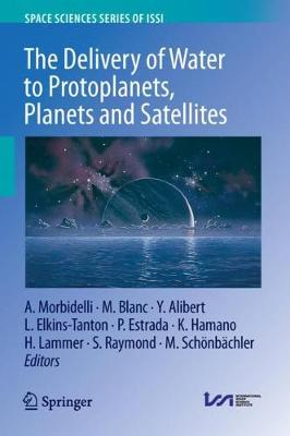 The Delivery of Water to Protoplanets, Planets and Satellites - Space Sciences Series of ISSI 64 (Hardback)