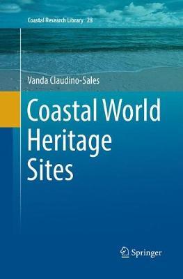 Coastal World Heritage Sites - Coastal Research Library 28 (Paperback)