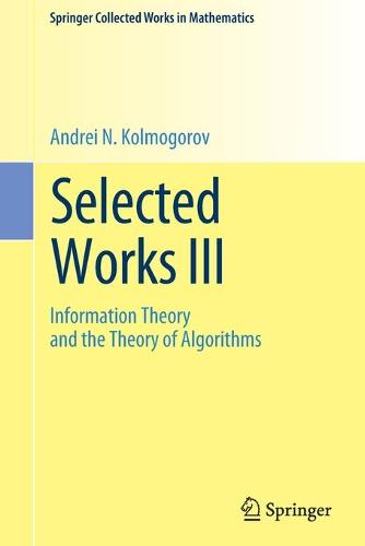 Selected Works III: Information Theory and the Theory of Algorithms - Springer Collected Works in Mathematics (Paperback)