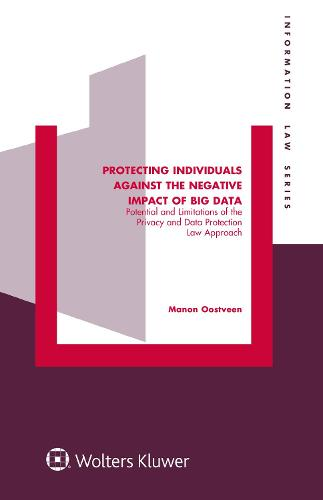 Protecting Individuals Against the Negative Impact of Big Data: Potential and Limitations of the Privacy and Data Protection Law Approach (Hardback)