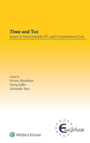 Time and Tax: Issues in International, EU, and Constitutional Law: Issues in International, EU, and Constitutional Law - EUCOTAX Series on European Taxation (Hardback)