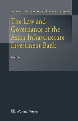 The Law and Governance of the Asian Infrastructure Investment Bank - International Banking and Finance Law Series (Hardback)