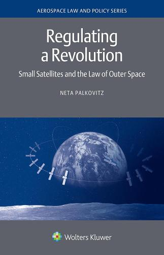 Regulating a Revolution: Small Satellites and the Law of Outer Space (Hardback)
