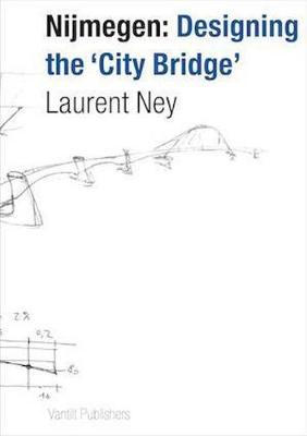 Nijmegen: Designing the City Bridge (English/Dutch Edition) (Paperback)