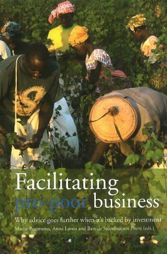 Facilitating Pro-Poor Business: Why Advice Goes Further When it's Backed by Investment (Paperback)