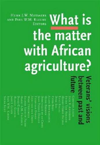 What is the Matter with African Agriculture?: Veterans' Visions Between Past & Future (Paperback)
