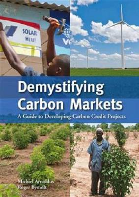 Demystifying Carbon Markets: A Guide to Developing Carbon Credit Projects (Paperback)