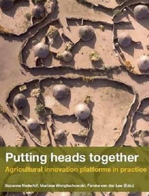 Putting Heads Together: Agricultural Innovation Platforms in Practice (Paperback)