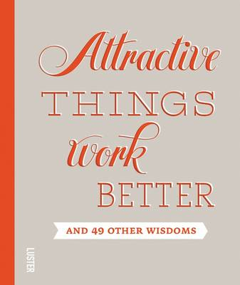 Attractive Things Work Better: and 49 Other Wisdoms (Hardback)