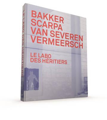 Le Labo des Heritiers: Bakker, Scarpa, Van Severen & Vermeersch (Hardback)