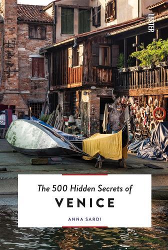 The 500 Hidden Secrets of Venice - 500 Hidden Secrets (Paperback)