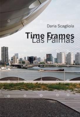 Daria Scagliola - Time Frames Las Palmas (Paperback)