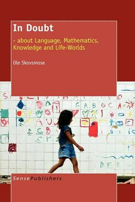In Doubt: - about Language, Mathematics, Knowledge and Life-Worlds (Paperback)