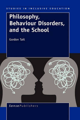 Philosophy, Behaviour Disorders, and the School - Studies in Inclusive Education 6 (Hardback)