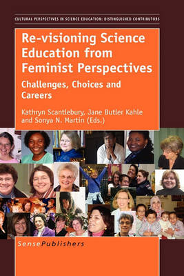 Re-visioning Science Education from Feminist Perspectives: Challenges, Choices and Careers - Cultural and Historical Perspectives on Science Education / Cultural and Historical Perspectives on Science Education: Distinguished Contributors 3 (Paperback)