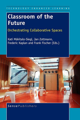 Classroom of the Future: Orchestrating Collaborative Spaces - Technology Enhanced Learning 3 (Paperback)