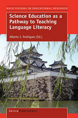 Science Education as a Pathway to Teaching Language Literacy - Bold Visions in Educational Research 29 (Hardback)