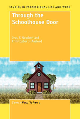 Through the Schoolhouse Door - Studies in Professional Life and Work 3 (Hardback)