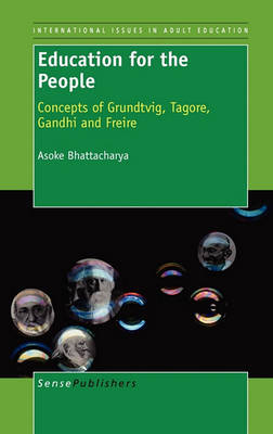 Education for the People: Concepts of Grundtvig, Tagore,Gandhi and Freire - International Issues in Adult Education 4 (Hardback)
