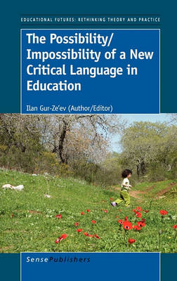 The Possibility/Impossibility of a New Critical Language in Education (Hardback)