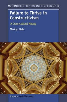 Failure to Thrive in Constructivism: A Cross-Cultural Malady - Transgressions: Cultural Studies and Education 62 (Paperback)