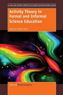 Activity Theory in Formal and Informal Science Education - Cultural and Historical Perspectives on Science Education / Cultural and Historical Perspectives on Science Education: Research Dialogs 2 (Paperback)