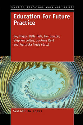 Education For Future Practice - Practice, Education, Work and Society 3 (Paperback)