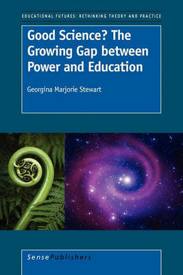 Good Science? The Growing Gap between Power and Education - Educational Futures 47 (Paperback)